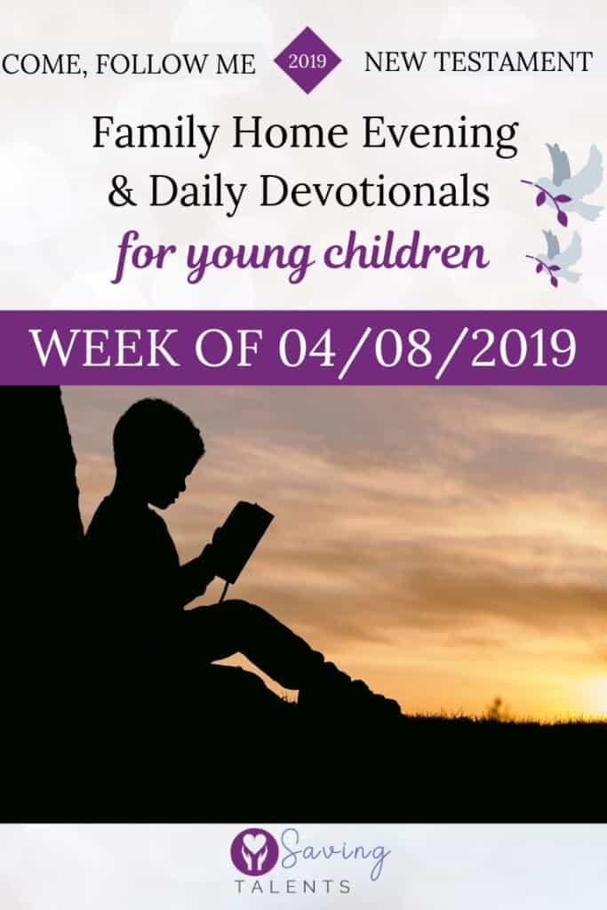 Come Follow Me 4/8/2019 – Devotionals & FHE for Children